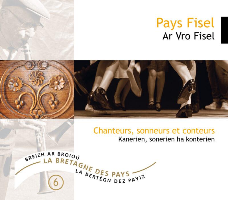 Pays Fisel / Ar vro Fisel – Chanteurs, sonneurs et conteurs / Kanerien, sonerien ha konterien